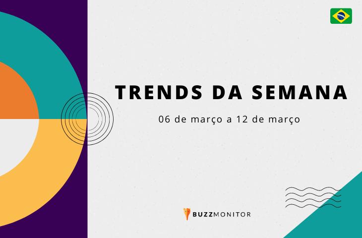 Trends da semana no Brasil: 06 de março a 12 de março de 2021