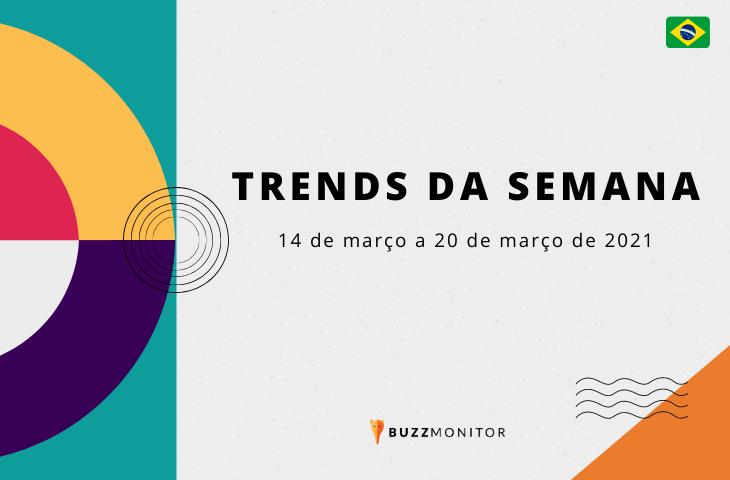 Trends da semana no Brasil: 14 de março a 20 de março de 2021